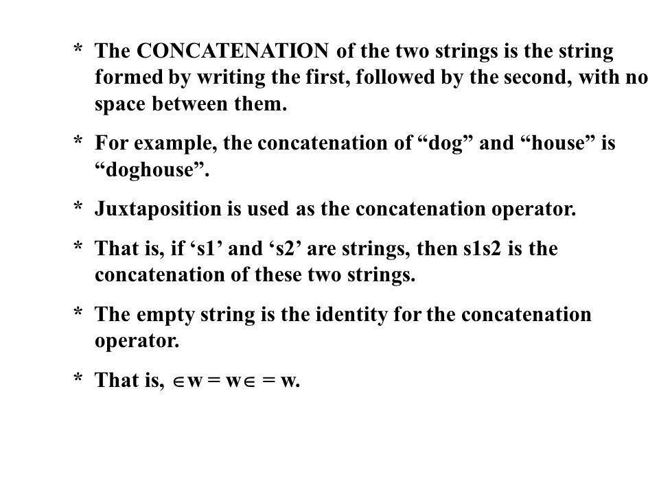 * The CONCATENATION of the two strings is the string formed by writing the first, followed by the second, with no space between them. * For example, t