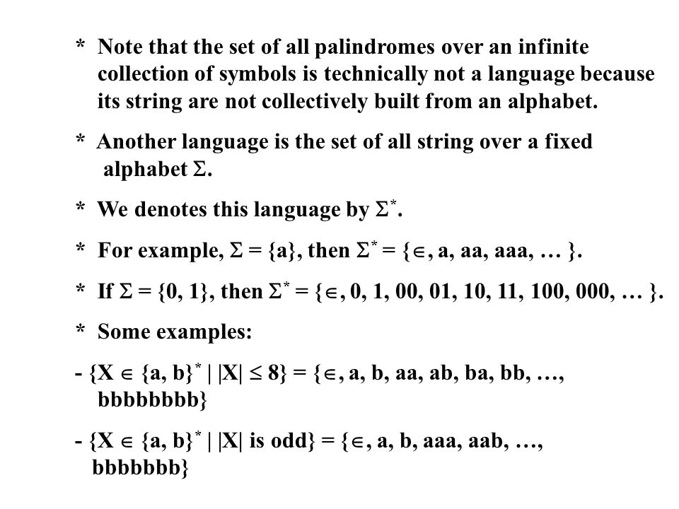 * Note that the set of all palindromes over an infinite collection of symbols is technically not a language because its string are not collectively bu