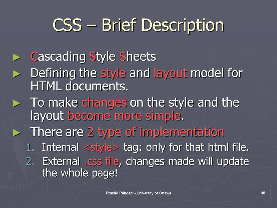 Ronald Pringadi - University of Ottawa18 CSS – Brief Description Cascading Style Sheets Cascading Style Sheets Defining the style and layout model for HTML documents.