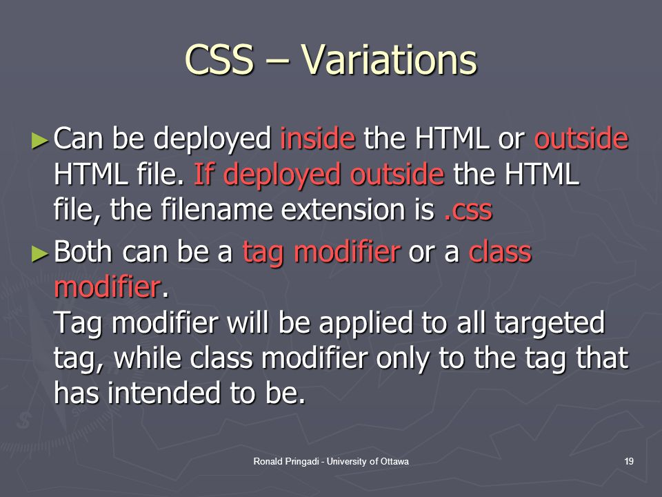Ronald Pringadi - University of Ottawa19 CSS – Variations Can be deployed inside the HTML or outside HTML file.