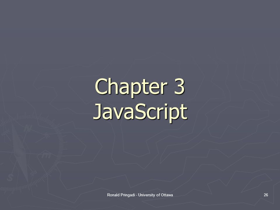 Ronald Pringadi - University of Ottawa26 Chapter 3 JavaScript