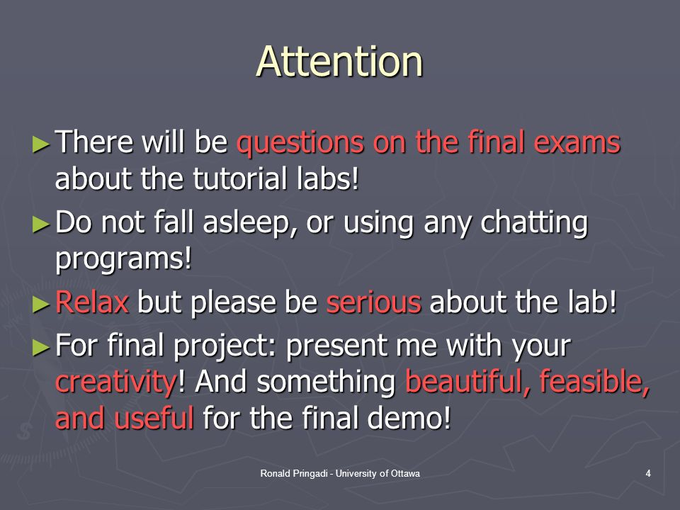 Ronald Pringadi - University of Ottawa4 Attention There will be questions on the final exams about the tutorial labs.