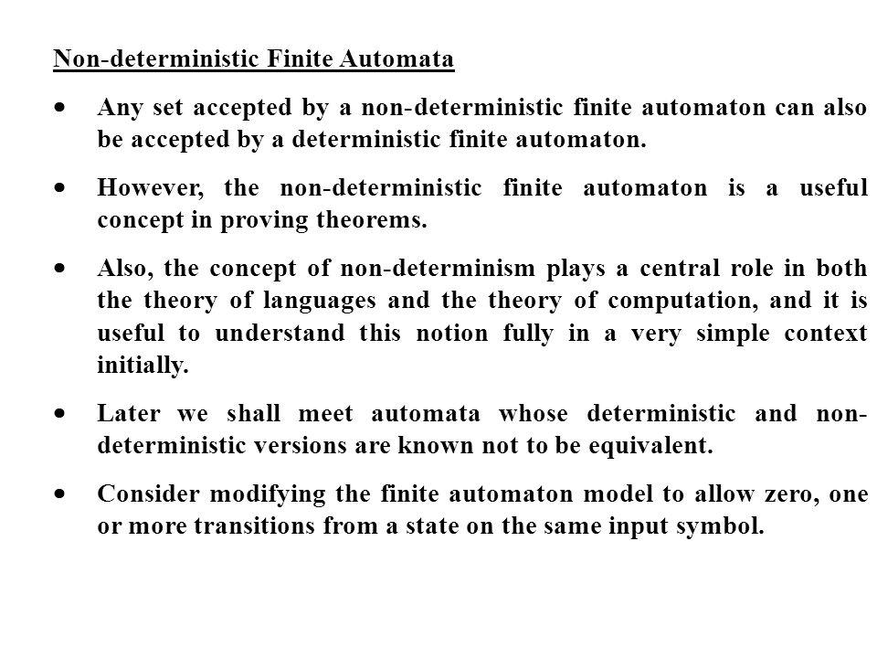 Non-deterministic Finite Automata Any set accepted by a non-deterministic finite automaton can also be accepted by a deterministic finite automaton. H