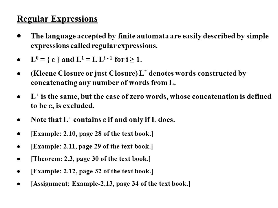 Regular Expressions The language accepted by finite automata are easily described by simple expressions called regular expressions. L 0 = { ε } and L