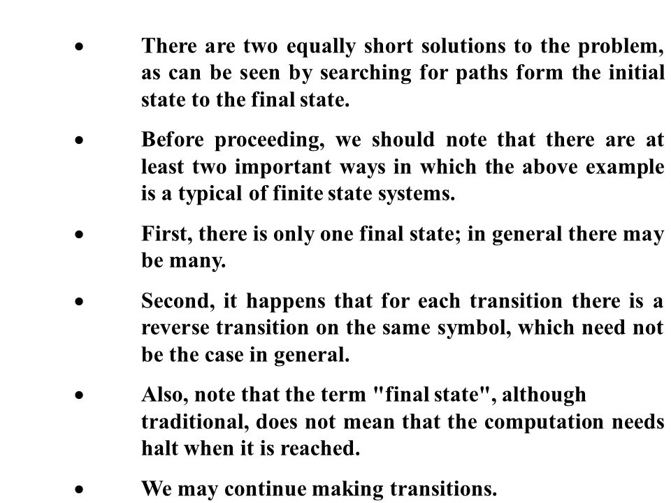 There are two equally short solutions to the problem, as can be seen by searching for paths form the initial state to the final state. Before proceedi