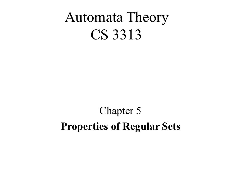 Automata Theory CS 3313 Chapter 5 Properties of Regular Sets