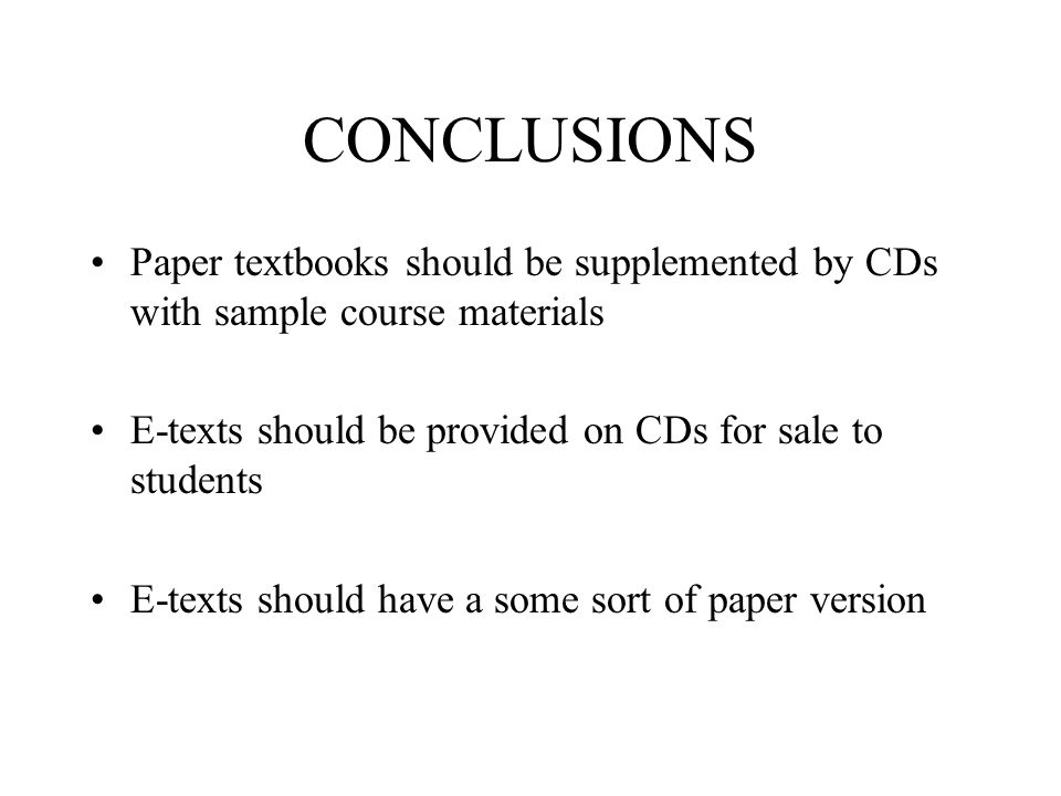 CONCLUSIONS Paper textbooks should be supplemented by CDs with sample course materials E-texts should be provided on CDs for sale to students E-texts