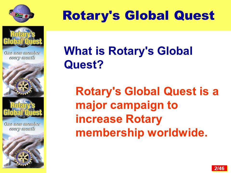 2/46 What is Rotary s Global Quest.
