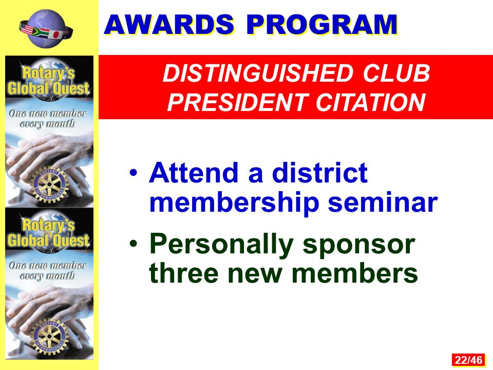 22/46 Attend a district membership seminar Personally sponsor three new members AWARDS PROGRAM DISTINGUISHED CLUB PRESIDENT CITATION