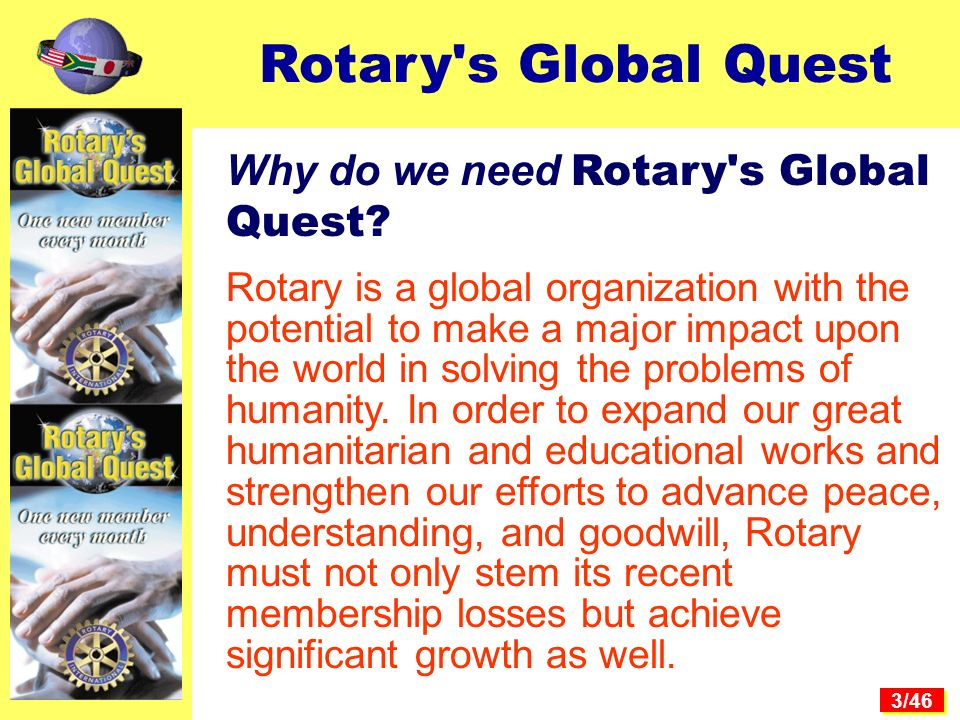 3/46 Why do we need Rotary s Global Quest.