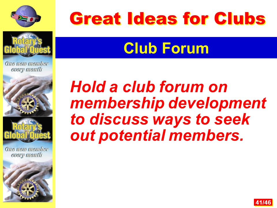 41/46 Hold a club forum on membership development to discuss ways to seek out potential members.