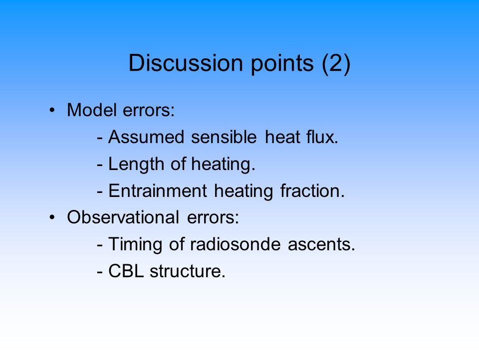 Discussion points (2) Model errors: - Assumed sensible heat flux.