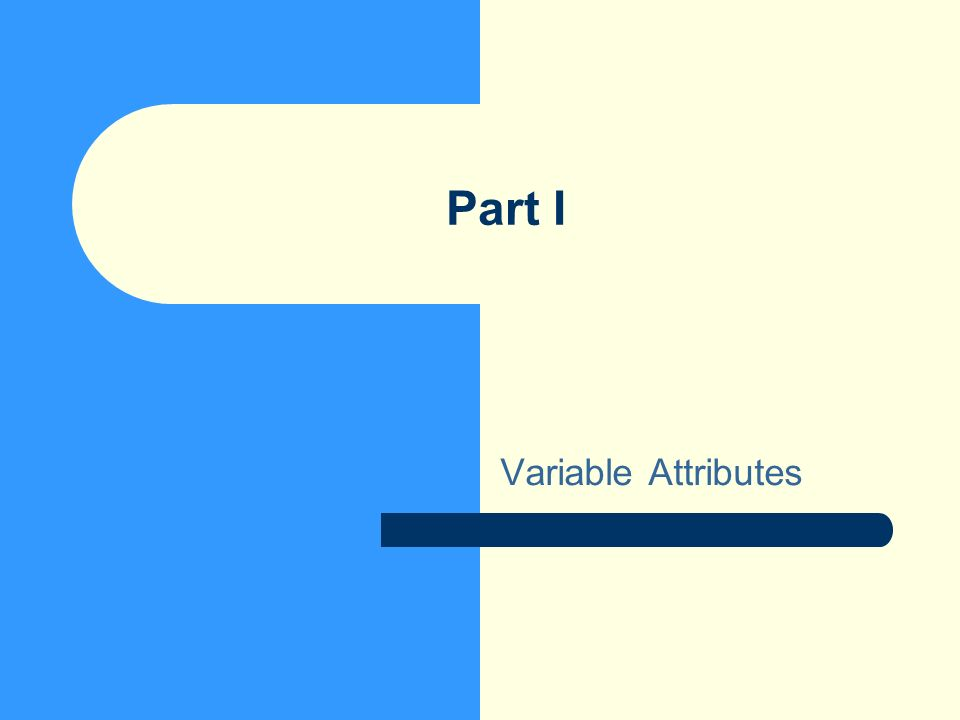 Part I Variable Attributes