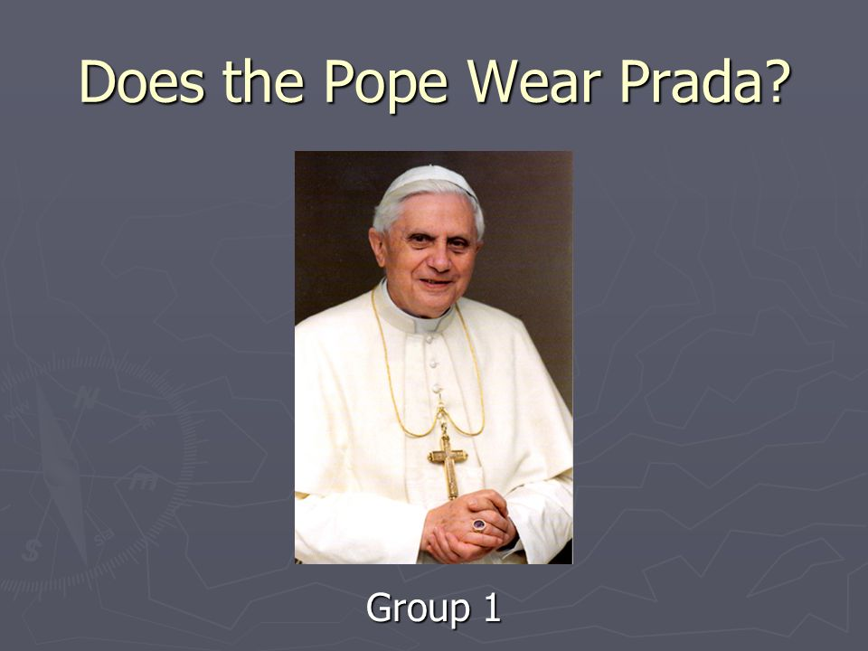 Does the Pope Wear Prada Group 1