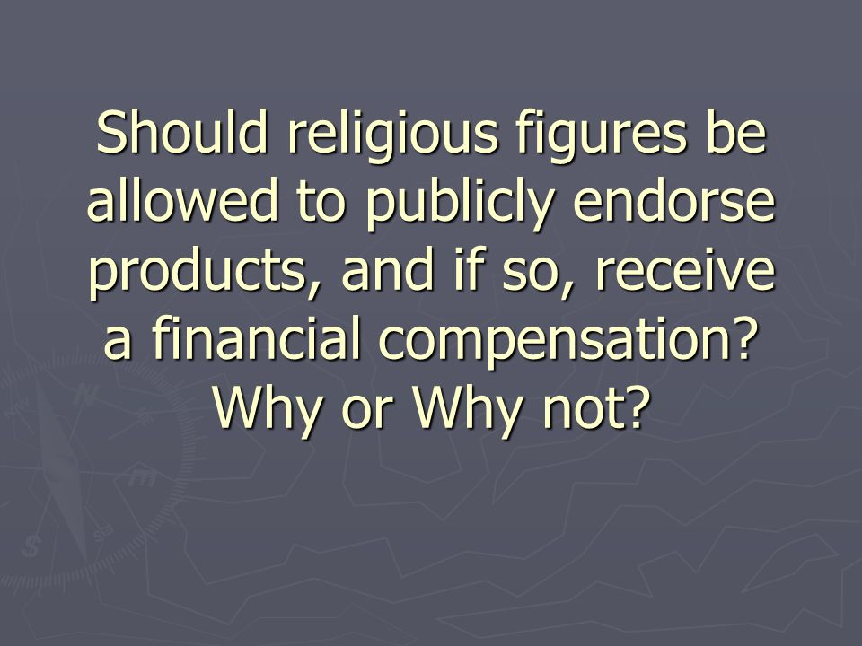 Should religious figures be allowed to publicly endorse products, and if so, receive a financial compensation.