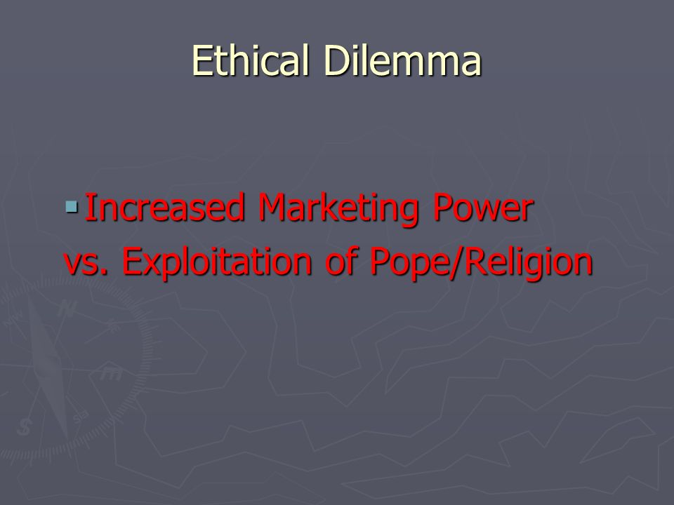 Ethical Dilemma Increased Marketing Power Increased Marketing Power vs.