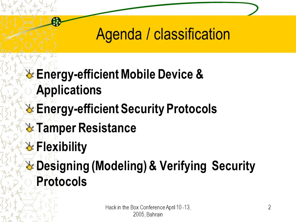 Hack in the Box Conference April 10 -13, 2005, Bahrain 3 Energy-efficient Mobile Device & Applications Device physics Software- based approach