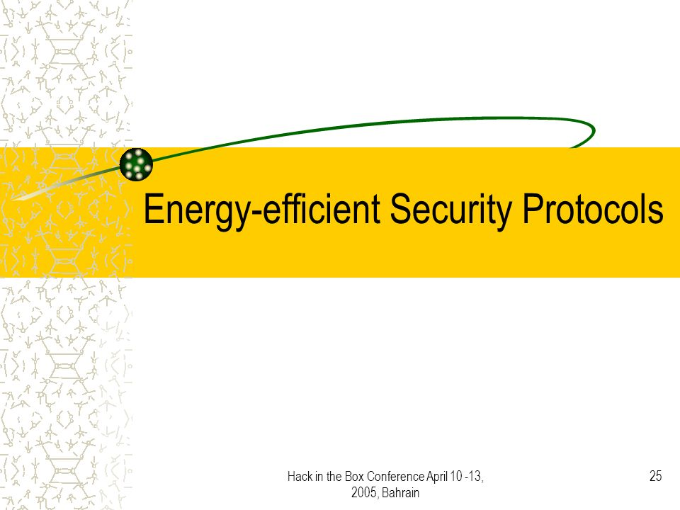 Hack in the Box Conference April 10 -13, 2005, Bahrain 25 Energy-efficient Security Protocols