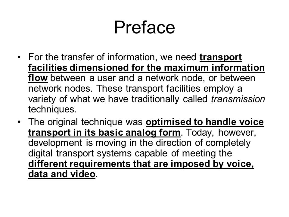 Preface For the transfer of information, we need transport facilities dimensioned for the maximum information flow between a user and a network node,