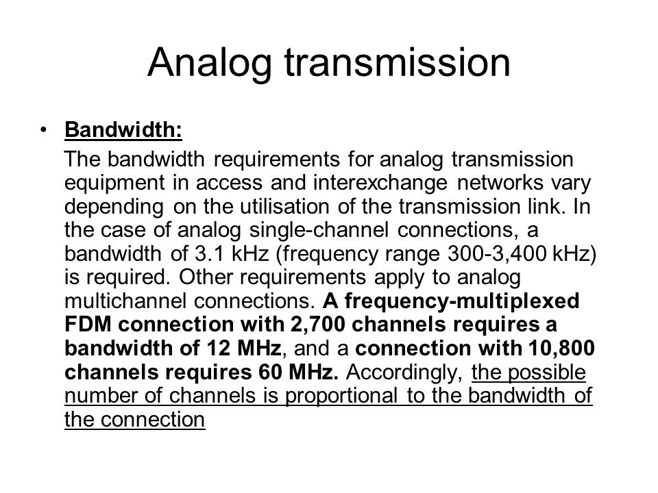 Analog transmission Bandwidth: The bandwidth requirements for analog transmission equipment in access and inter­exchange networks vary depending on th
