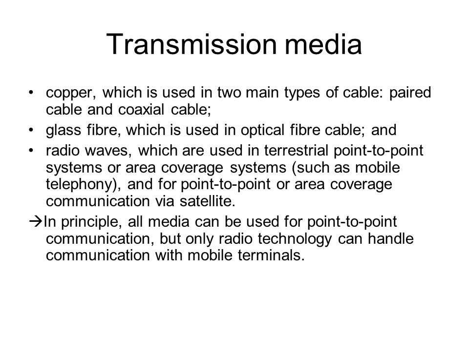 Transmission media copper, which is used in two main types of cable: paired cable and coaxial cable; glass fibre, which is used in optical fibre cable