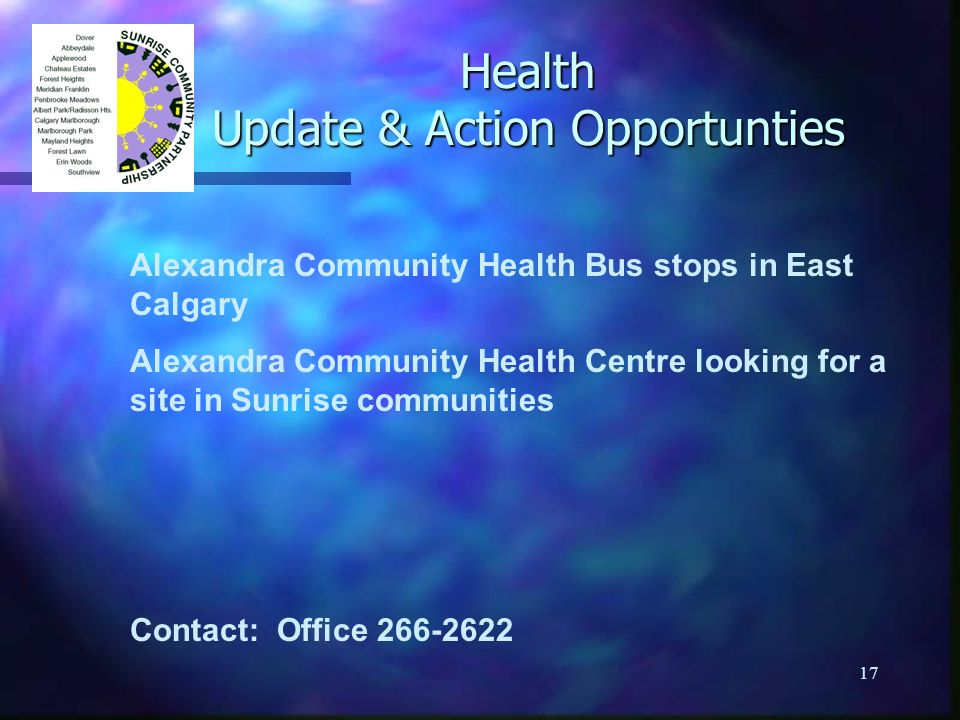 17 Health Update & Action Opportunties Alexandra Community Health Bus stops in East Calgary Alexandra Community Health Centre looking for a site in Su