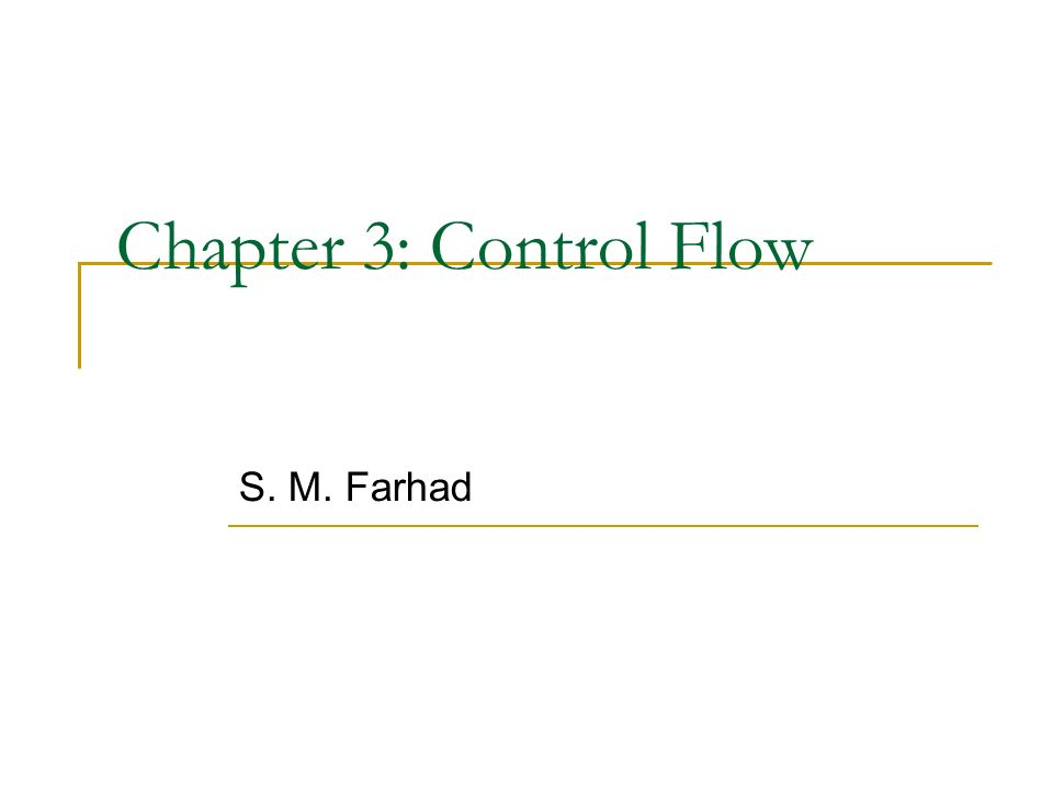 Chapter 3: Control Flow S. M. Farhad