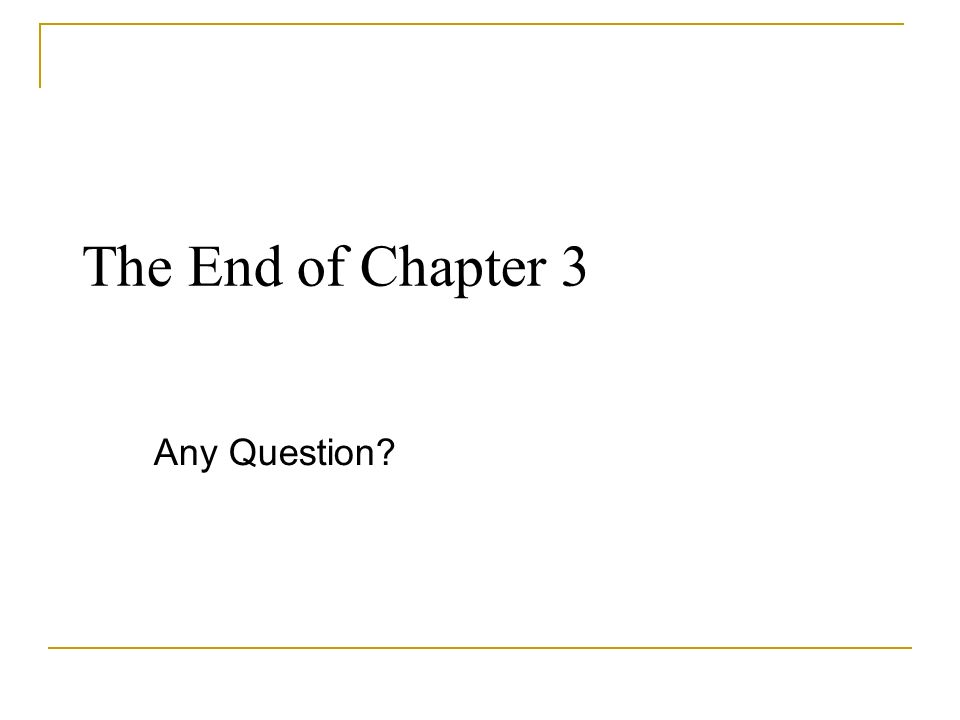 The End of Chapter 3 Any Question