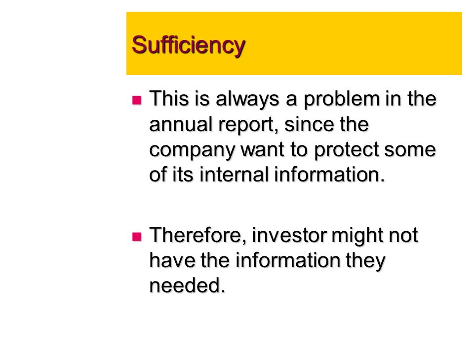 Sufficiency This is always a problem in the annual report, since the company want to protect some of its internal information.