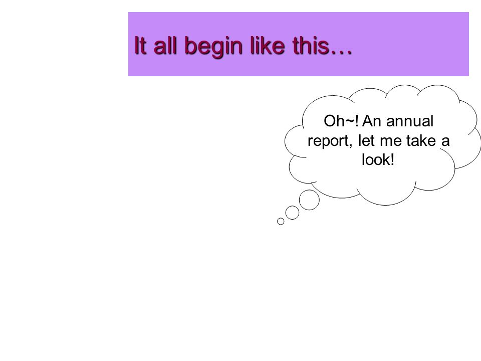It all begin like this… Oh~! An annual report, let me take a look!
