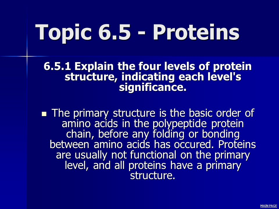 Topic 6.5 - Proteins 6.5.1 Explain the four levels of protein structure, indicating each level's significance. The primary structure is the basic orde