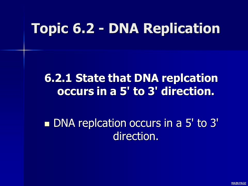 Topic 6.2 - DNA Replication 6.2.1 State that DNA replcation occurs in a 5' to 3' direction. DNA replcation occurs in a 5' to 3' direction. DNA replcat