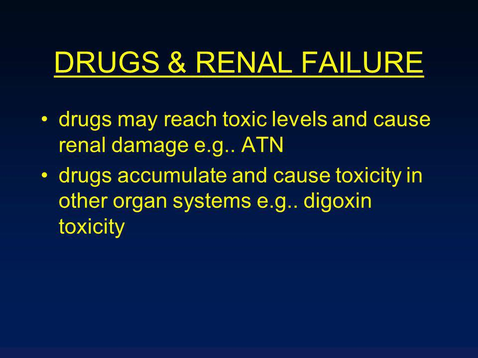 DRUGS & RENAL FAILURE drugs may reach toxic levels and cause renal damage e.g..