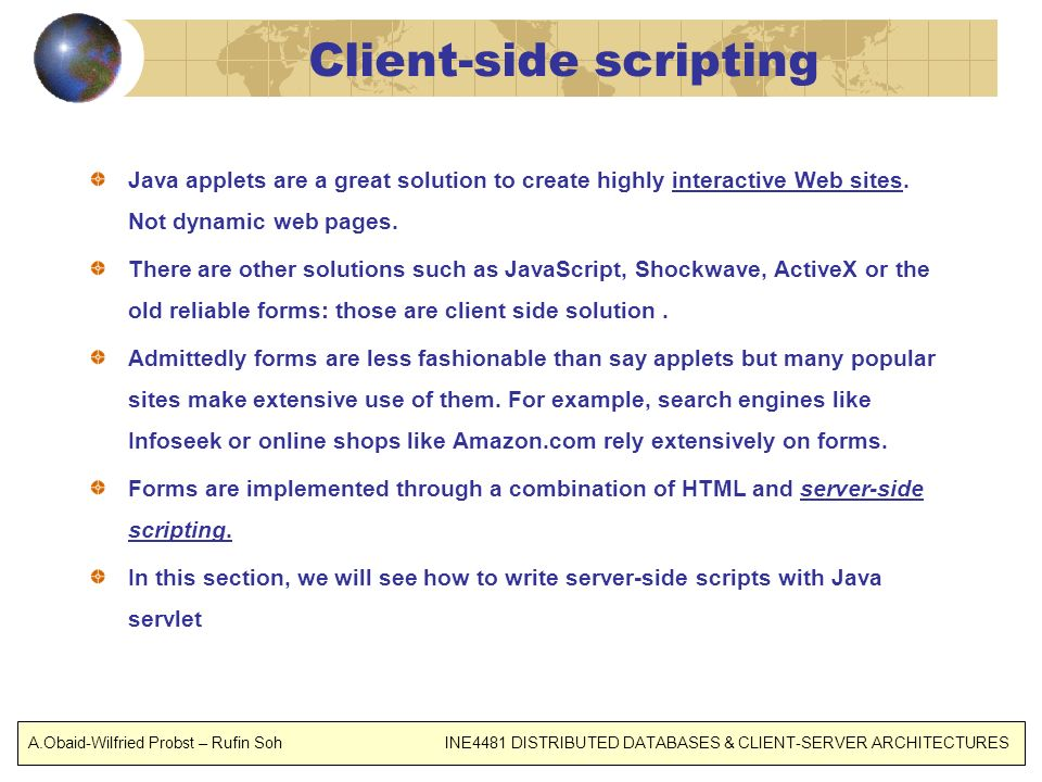 Client-side scripting Java applets are a great solution to create highly interactive Web sites.