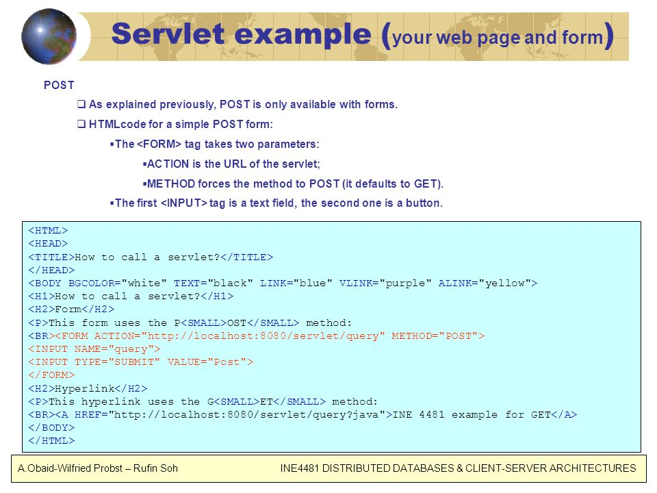 Servlet example ( your web page and form ) POST As explained previously, POST is only available with forms.