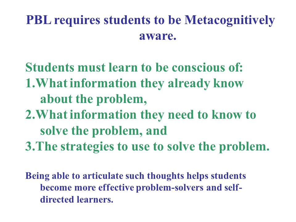 PBL requires students to be Metacognitively aware.