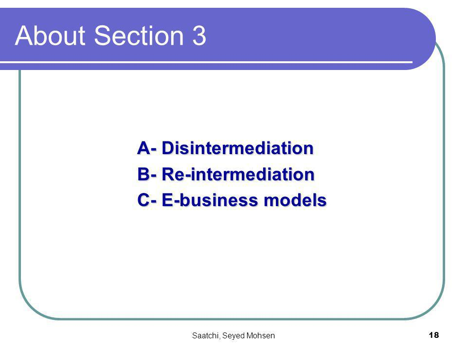 Saatchi, Seyed Mohsen18 About Section 3 A- Disintermediation B- Re-intermediation C- E-business models