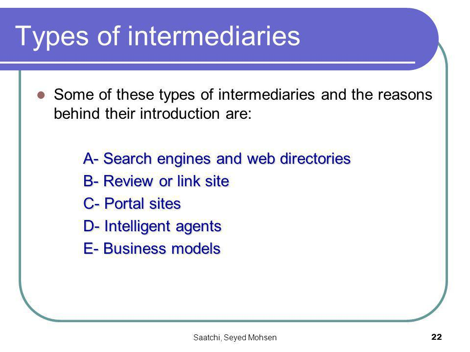 Saatchi, Seyed Mohsen22 Types of intermediaries Some of these types of intermediaries and the reasons behind their introduction are: A- Search engines