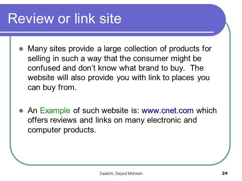 Saatchi, Seyed Mohsen24 Review or link site Many sites provide a large collection of products for selling in such a way that the consumer might be confused and dont know what brand to buy.