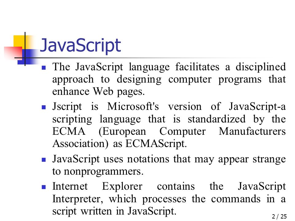 / 252 JavaScript The JavaScript language facilitates a disciplined approach to designing computer programs that enhance Web pages.