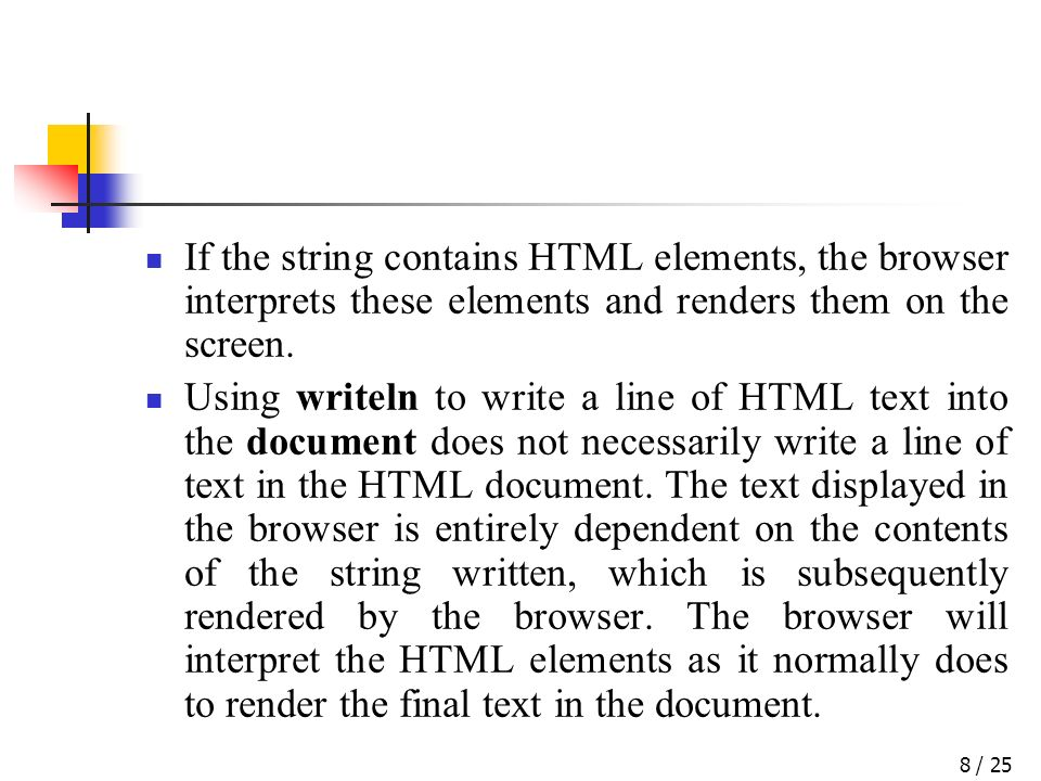 / 258 If the string contains HTML elements, the browser interprets these elements and renders them on the screen.