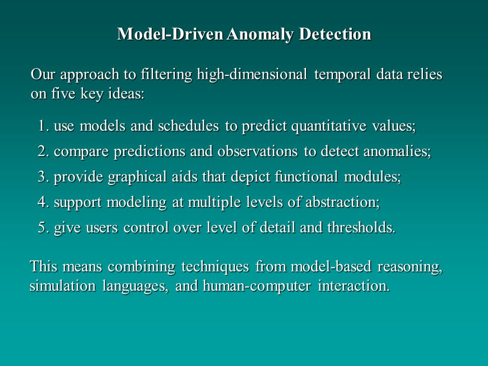 Our approach to filtering high-dimensional temporal data relies on five key ideas: Model-Driven Anomaly Detection This means combining techniques from
