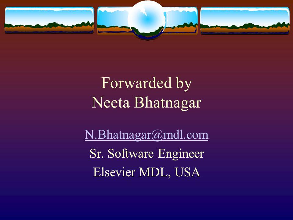 Forwarded by Neeta Bhatnagar N.Bhatnagar@mdl.com Sr. Software Engineer Elsevier MDL, USA