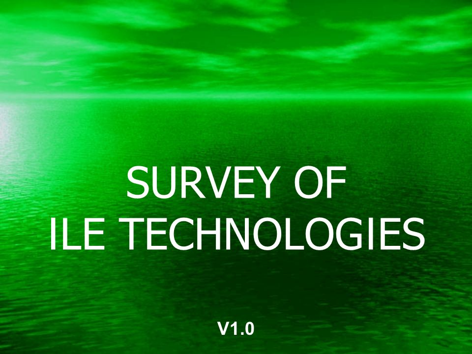 SURVEY OF ILE TECHNOLOGIES V1.0