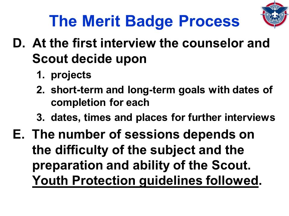 The Merit Badge Process D. At the first interview the counselor and Scout decide upon 1.