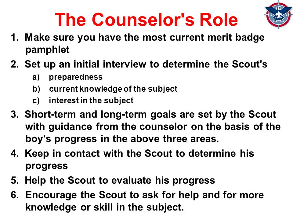 The Counselor s Role 1. Make sure you have the most current merit badge pamphlet 2.