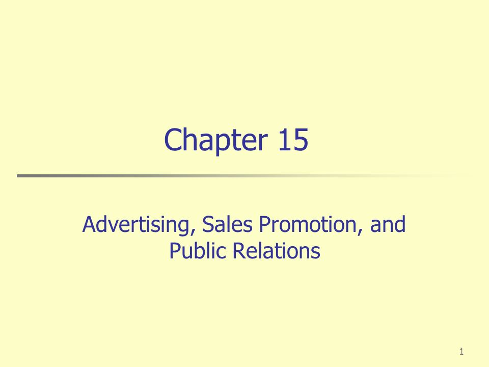 1 Chapter 15 Advertising, Sales Promotion, and Public Relations