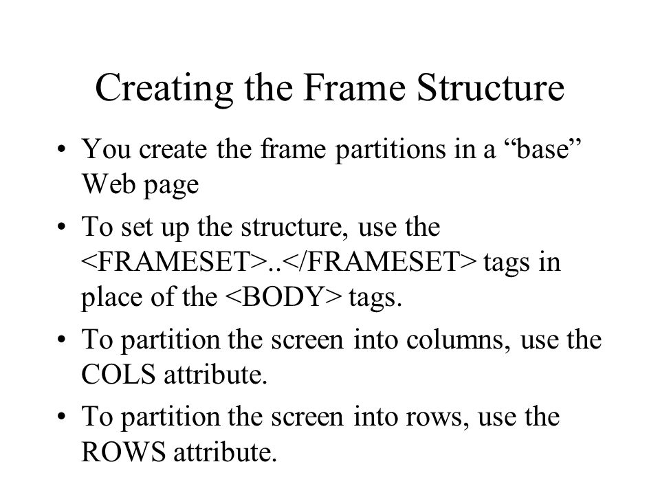 Creating the Frame Structure You create the frame partitions in a base Web page To set up the structure, use the.. tags in place of the tags. To parti