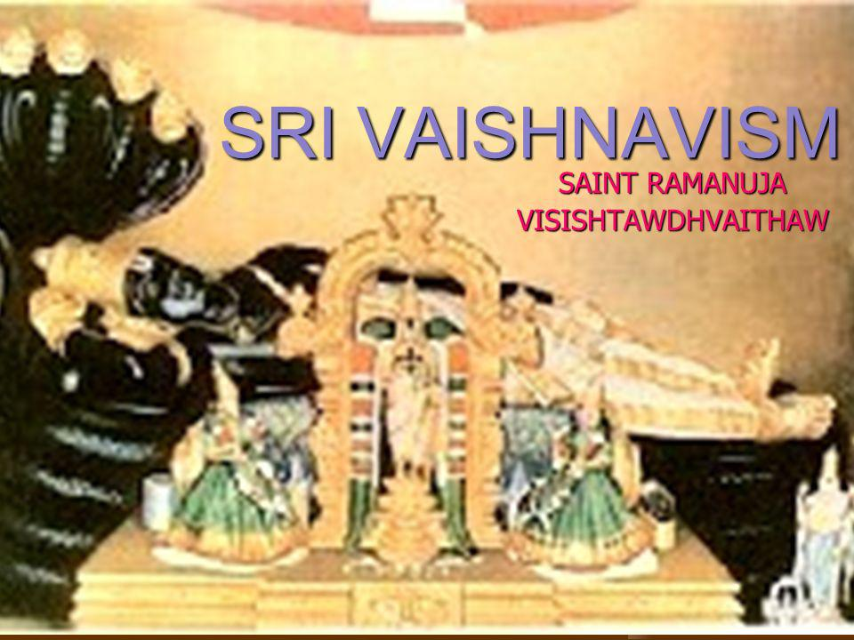 CHIDHAWCHIDH VISISHTAM RAMANUJA PROPOUNDED VISISHTAWDHVAITH RAMANUJA PROPOUNDED VISISHTAWDHVAITH PEOPLE WHO PROFESS ARE SRI VAISHNAVAITES PEOPLE WHO PROFESS ARE SRI VAISHNAVAITES RAMANUJA WAS A RELIGIO- SOCIAL REFORMER RAMANUJA WAS A RELIGIO- SOCIAL REFORMER HE HAD ESTABLISHED PROCEDURE FOR TEMPLE WORSHIP.