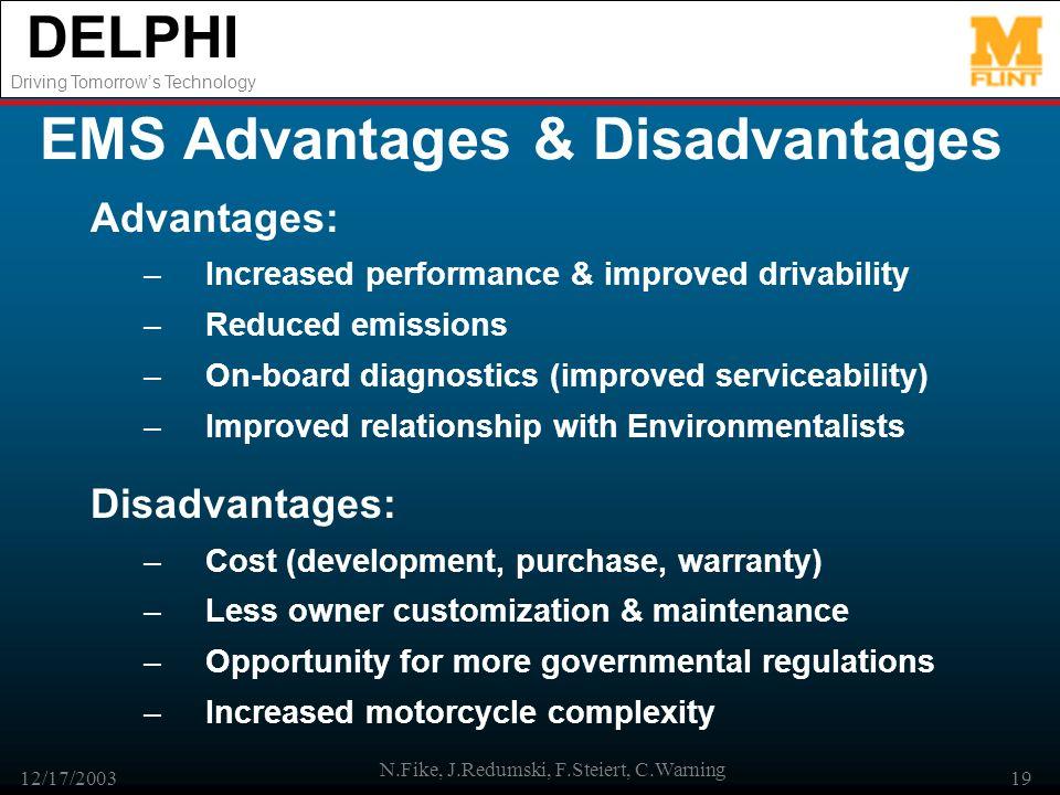 DELPHI Driving Tomorrows Technology 12/17/2003 N.Fike, J.Redumski, F.Steiert, C.Warning 19 EMS Advantages & Disadvantages Advantages: –Increased perfo